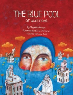 Blue pool of questions /  Maya Abu-Alhayyat, illustrated by Hassan Manasrah and translated by Hanan Awad. - Maya Abu-Alhayyat, illustrated by Hassan Manasrah and translated by Hanan Awad.