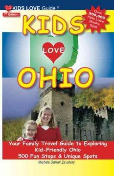 Kids Love Ohio : Your Family Travel Guide to Exploring Kid-Friendly Ohio: 500 Fun Stops & Unique Spots