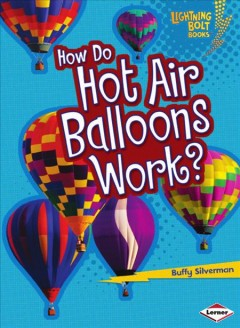 How Do Hot Air Balloons Work? - Lightning Bolt Books: How Vehicles Work