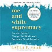 Me and white supremacy : combat racism, change the world, and become a good ancestor / Layla F. Saad ; foreword by Robin DiAngelo. - Layla F. Saad ; foreword by Robin DiAngelo.