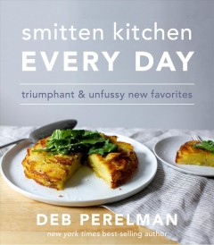 Smitten kitchen every day : triumphant and unfussy new favorites / Deb Perelman. - Deb Perelman.