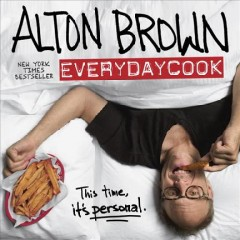 EveryDayCook /  produced by Alton Brown ; photographed by Sarah DeHeer ; styled by Meghan Splawn. - produced by Alton Brown ; photographed by Sarah DeHeer ; styled by Meghan Splawn.