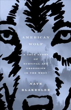 American wolf : a true story of survival and obsession in the West / Nate Blakeslee. - Nate Blakeslee.