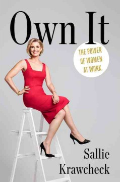 Own it : the power of women at work / Sallie Krawcheck. - Sallie Krawcheck.