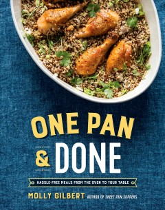 One Pan and Done : Hassle-Free Meals from the Oven to Your Table