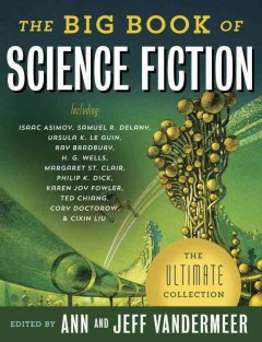 The big book of science fiction /  edited by Ann VanderMeer and Jeff VanderMeer. - edited by Ann VanderMeer and Jeff VanderMeer.