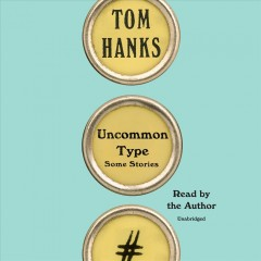 Uncommon type : some stories / Tom Hanks.