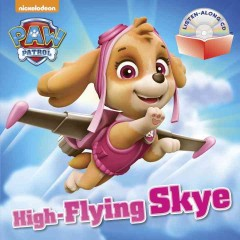 PAW Patrol : high-flying Skye / illustrated by MJ Illustrations. - illustrated by MJ Illustrations.