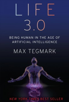 Life 3.0 : Being Human in the Age of Artificial Intelligence