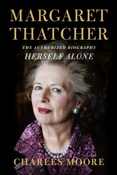 Margaret Thatcher : The Authorized Biography: Herself Alone