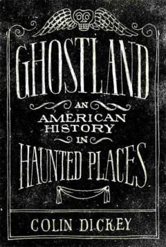 Ghostland : An American History in Haunted Places