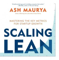 Scaling lean : mastering the key metrics for startup growth / Ash Maurya.