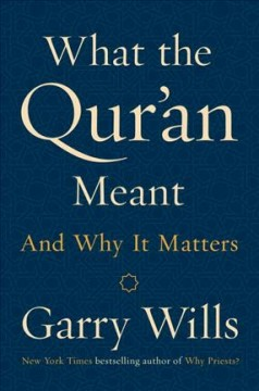 What the Qur'an meant and why it matters /  Garry Wills. - Garry Wills.