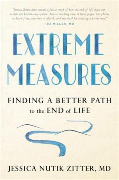 Extreme Measures : Finding a Better Path to the End of Life