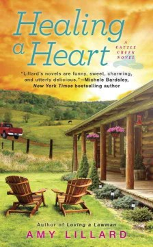 Healing a heart : a Cattle Creek novel / Amy Lillard. - Amy Lillard.