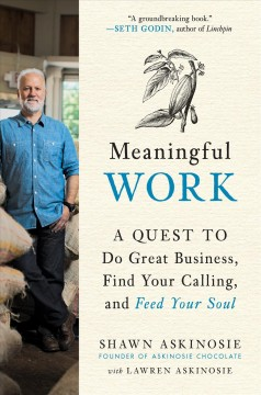 Meaningful work : a quest to do great business, find your calling, and feed your soul / Shawn Askinosie ; with Lawren Askinosie.