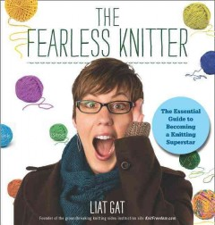 Fearless Knitter : The Essential Guide to Becoming a Knitting Superstar