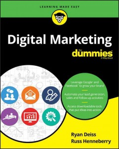Digital marketing for dummies /  by Ryan Deiss and Russ Henneberry. - by Ryan Deiss and Russ Henneberry.