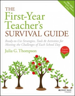 First-Year Teacher's Survival Guide : Ready-to-Use Strategies, Tools & Activities for Meeting the Challenges of Each School Day