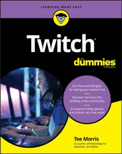 Twitch for dummies /  by Tee Morris. - by Tee Morris.
