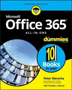 Office 365 all-in-one for dummies /  by Peter Weverka with Timothy L. Warner. - by Peter Weverka with Timothy L. Warner.