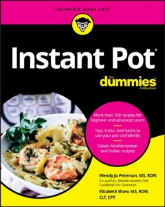 Instant Pot cookbook /  by Wendy Jo Peterson, MS, RDN and Elizabeth Shaw, MS, RDN, CLT, CPT.