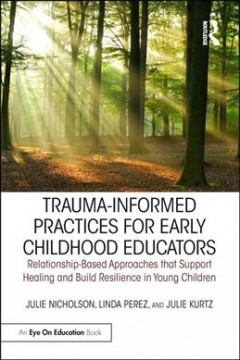 Trauma-informed Practices for Early Childhood Educators : Relationship-based Approaches That Support Healing and Build Resilience in Young Children