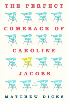 The perfect comeback of Caroline Jacobs : a novel / Matthew Dicks.
