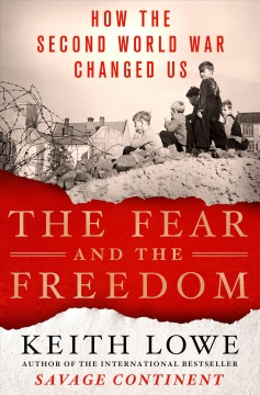 Fear and the Freedom : How the Second World War Changed Us