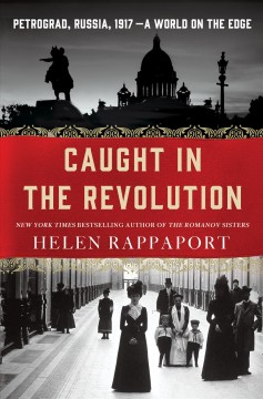 Caught in the Revolution : Petrograd, Russia, 1917: A World on the Edge