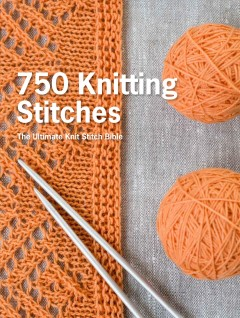 750 knitting stitches : the ultimate knit stitch bible / Erika Knight. - Erika Knight.