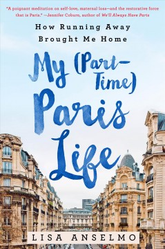 My Part-time Paris Life : How Running Away Brought Me Home