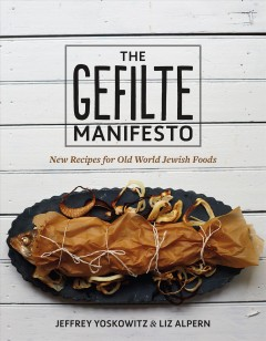 Gefilte Manifesto : New Recipes for Old World Jewish Foods