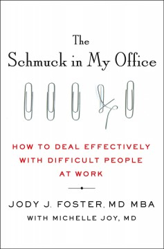 Schmuck in My Office : How to Deal Effectively With Difficult People at Work
