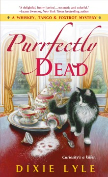 Purrfectly Dead : A Whiskey, Tango & Foxtrot Mystery