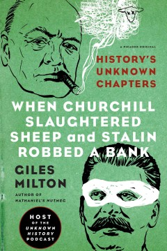 When Churchill slaughtered sheep and Stalin robbed a bank : history's unknown chapters / Giles Milton. - Giles Milton.