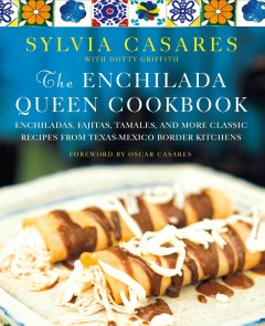 Enchilada Queen Cookbook : Enchiladas, Fajitas, Tamales, and More Classic Recipes from Texas-mexico Border Kitchens