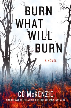 Burn what will burn : a novel / C. B. McKenzie.