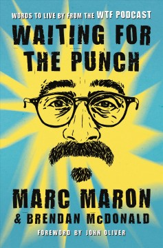 Waiting for the punch : words to live by from the WTF podcast / Marc Maron and Brendan McDonald.