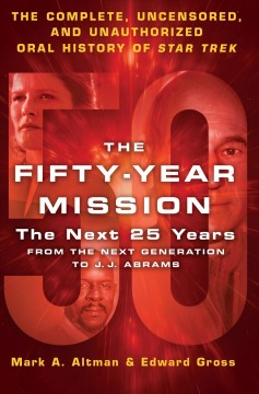 Fifty-Year Mission : The Next 25 Years: From the Next Generation to J. J. Abrams; the Complete, Uncensored, and Unauthorized Oral History of Star Trek