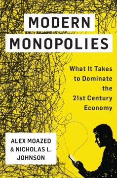 Modern Monopolies : What It Takes to Dominate the 21st-Century Economy