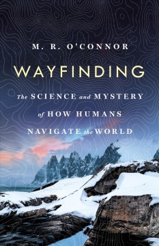 Wayfinding : The Science and Mystery of How Humans Navigate the World