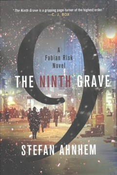 The ninth grave : a Fabian Risk novel / Stefan Ahnhem ; translated by Paul Norlen.