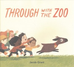 Through with the zoo /  Jacob Grant. - Jacob Grant.