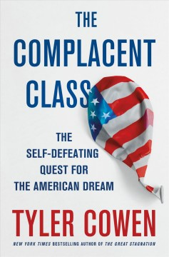 The complacent class : the self-defeating quest for the American dream / Tyler Cowen.