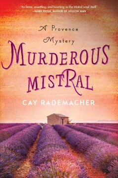 Murderous mistral : a Provence mystery / Cay Rademacher ; translated from the German by Peter Millar. - Cay Rademacher ; translated from the German by Peter Millar.