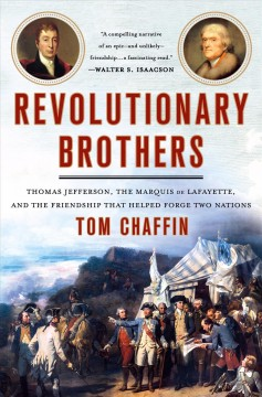 Revolutionary Brothers : Thomas Jefferson, the Marquis de Lafayette, and the Friendship That Helped Forge Two Nations