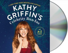 Kathy Griffin's celebrity run-ins : my A-Z index / Kathy Griffin. - Kathy Griffin.