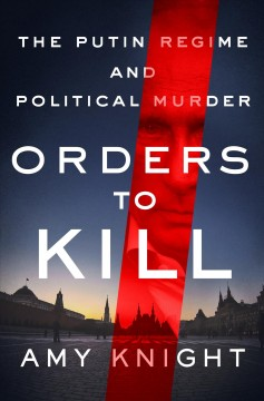 Orders to Kill : The Putin Regime and Political Murder