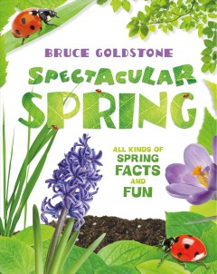 Spectacular Spring : All Kinds of Spring Facts and Fun